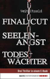 Final Cut, Seelenangst, Todeswächter - Drei Thriller in einem E-Book